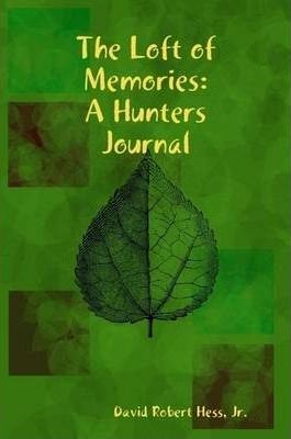 The Loft of Memories: A Hunters Journal