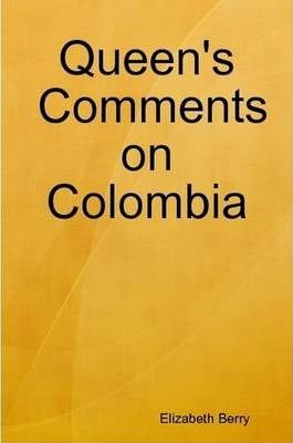 Queen's Comments on Colombia