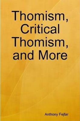 Thomism, Critical Thomism, and More