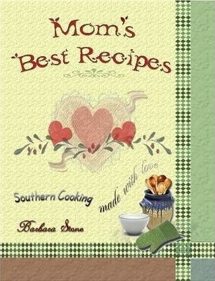 Mom's Best Recipes: Southern Cooking Made With Love