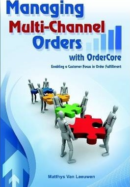 Managing Multi-Channel Orders with OrderCore; Enabling a Customer Focus in Order Fulfillment