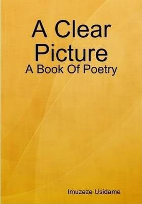 A Clear Picture: A Book Of Poetry