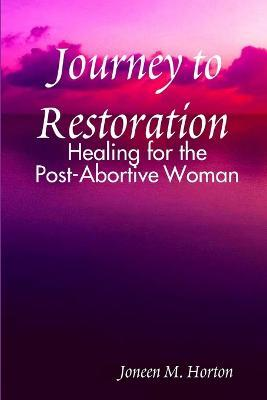 Journey to Restoration Healing for the Post-Abortive Woman