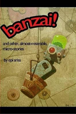 Banzai! and Other, Almost-Miserable, Micro-Stories