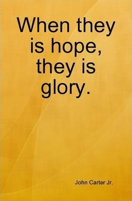 When They is Hope, They is Glory.