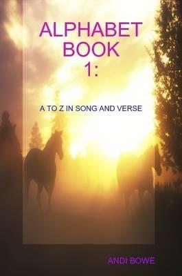 Alphabet Book 1: A to Z in Song and Verse