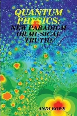 Quantum Physics: New Paradigm or Musical Truth?