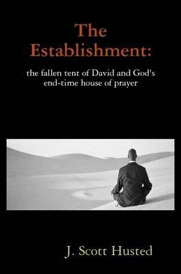 The Establishment: the Fallen Tent of David and God's End-time House of Prayer