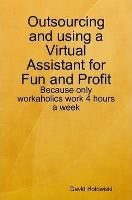 Outsourcing and Using a Virtual Assistant for Fun and Profit