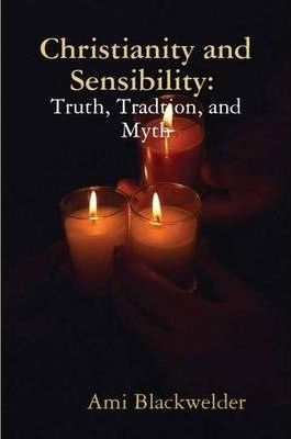 Christianity and Sensibility: Truth, Tradition, and Myth