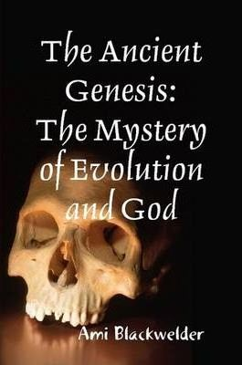 The Ancient Genesis: The Mystery of Evolution and God