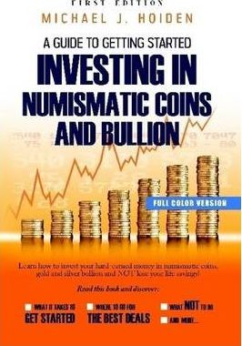 A Survival Guide to Getting Started Investing in Numismatic Coins and Bullion