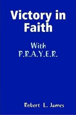 Victory in Faith with P.R.A.Y.E.R.