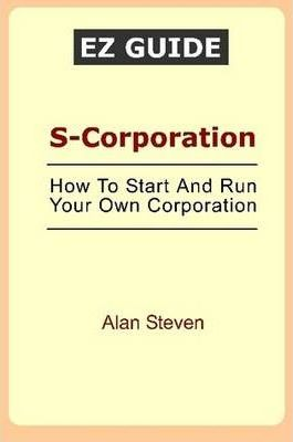 S Corporation: How to Start and Run Your Own Corporation