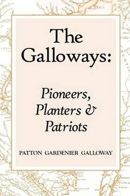 The Galloways: Pioneers, Planters and Patriots