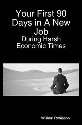 Your First 90 Days in A New Job - During Harsh Economic Times