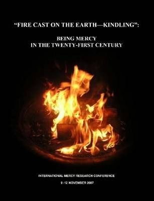 Fire Cast on the Earth-Kindling: Being Mercy in the Twenty-First Century