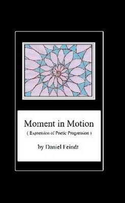 Moment in Motion (Expression of Poetic Progression)