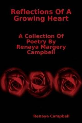 Reflections Of A Growing Heart: A Collection Of Poetry By Renaya Margery Campbell