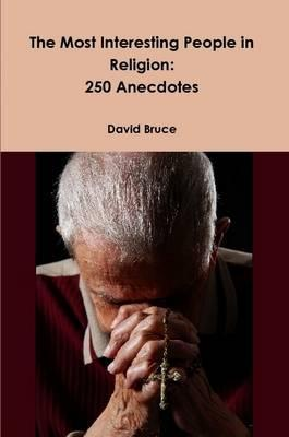 The Most Interesting People in Religion: 250 Anecdotes