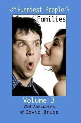 The Funniest People in Families, Volume 3: 250 Anecdotes