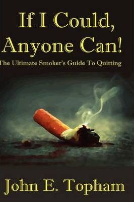 If I Could, Anyone Can! (The Ultimate Smoker's Guide To Quitting)