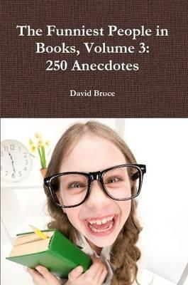 The Funniest People in Books, Volume 3: 250 Anecdotes