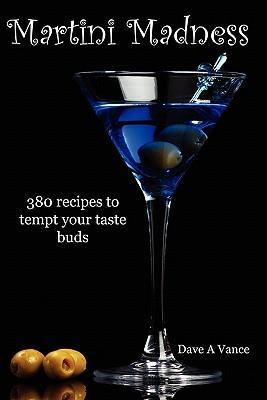 Martini Madness: 380 Recipes to Tempt Your Taste Buds