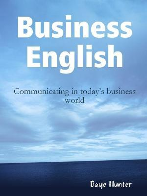 Business English: Communicating in Today's Business World