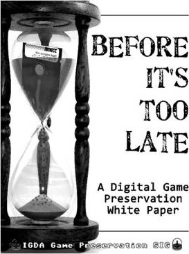Before It's Too Late: A Digital Game Preservation White Paper