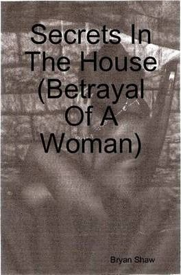 Secrets In The House (Betrayal Of A Woman)