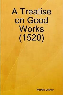 A Treatise on Good Works (1520)