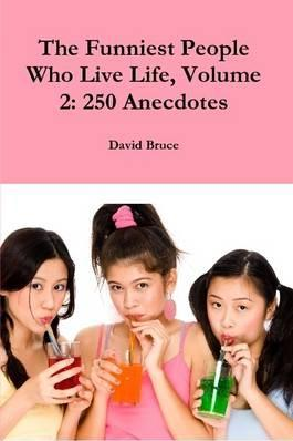 The Funniest People Who Live Life, Volume 2: 250 Anecdotes