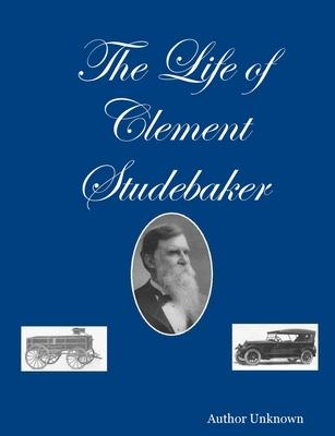 The Life of Clement Studebaker