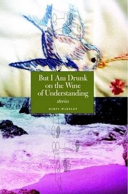But I Am Drunk on the Wine of Understanding