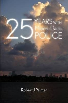 25 YEARS WITH Miami-DADE POLICE