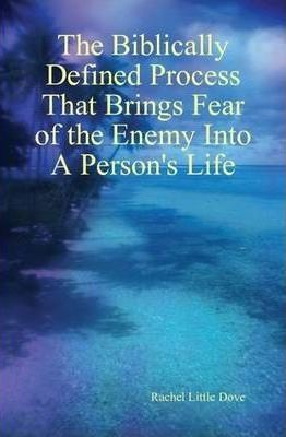 The Biblically Defined Process That Brings Fear of the Enemy Into A Person's Life