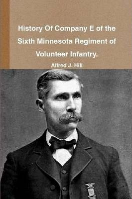 History Of Company E of the Sixth Minnesota Regiment of Volunteer Infantry.