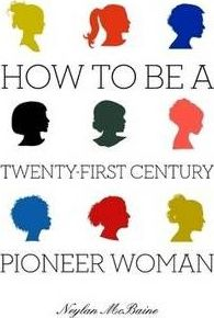 How To Be A Twenty-First Century Pioneer Woman