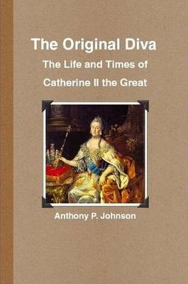 The Original Diva: The Life and Times of Catherine II the Great