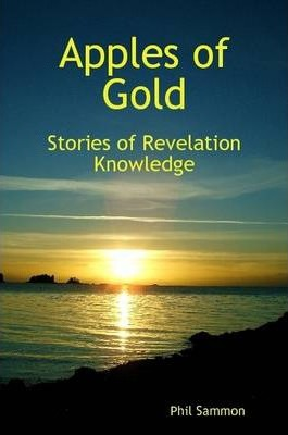 Apples of Gold - Stories of Revelation Knowledge