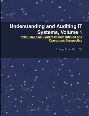 Understanding and Auditing IT Systems, Volume 1