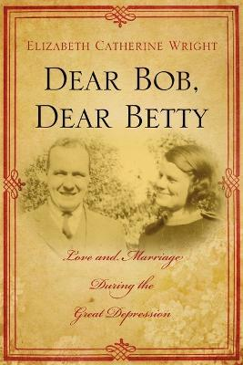 Dear Bob, Dear Betty: Love and Marriage During the Great Depression