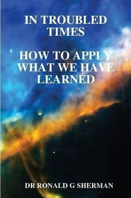 In Troubled Times-How to Apply What We Have Learned