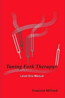 Tuning Fork Therapy(R) Level One Manual
