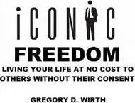ICONIC FREEDOM: Living Your Life At No Cost To Others Without Their Consent