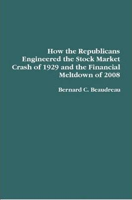 How the Republicans Engineered the Stock Market Crash of 1929 and the Financial Meltdown of 2008