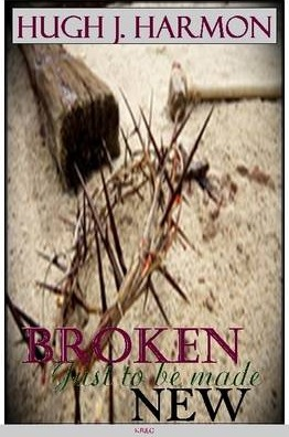 Broken, Just to be Made New