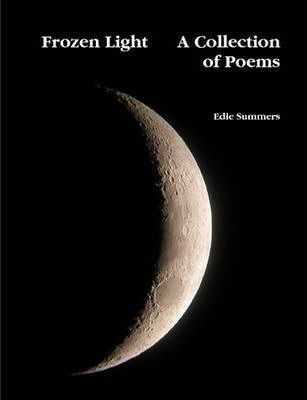 Frozen Light A Collection of Poems