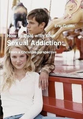 How to Deal with Your Sexual Addiction From a Christian Perspective